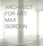 Max Gordon - Architect for Art