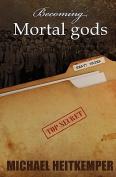 Becoming Mortal Gods