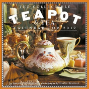 The Collectible Teapot & Tea 2012 Calendar