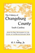The History of Orangeburg County, South Carolina, from Its First Settlement to the Close of the Revolutionary War