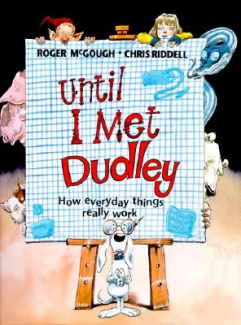 Until I Met Dudley: How Everyday Things Really Work