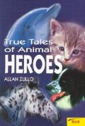 True Tales of Animal Heroes