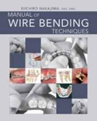 Manual of Wire Bending Techniques