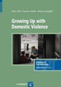 Growing Up with Domestic Violence (Advances in Psychotherapy