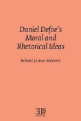 Daniel Defoe's Moral and Rhetorical Ideas