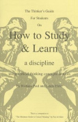 The Thinker's Guide for Students on How to Study & Learn a Discipline  : Using Critical Thinking Concepts & Tools