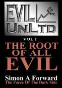 Evil Unltd: The Root of All Evil