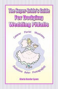 The Super-Bride's Guide for Dodging Wedding Pitfalls the Super-Bride's Guide for Dodging Wedding Pitfalls