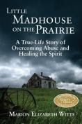 Little Madhouse on the Prairie