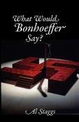 What Would Bonhoeffer Say?