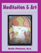 Meditation & Art  : Using Form to Connect with Your Essence