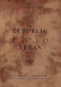 The Constitution and Laws of the Republic of Texas, to Which Is Added the State Constitution of 1845
