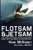 Flotsam & Jetsam - A Collection of Sea Stories That Have Washed Ashore During a Forty-Year Career in the United States Navy