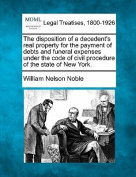 The Disposition of a Decedent's Real Property for the Payment of Debts and Funeral Expenses Under the Code of Civil Procedure of the State of New York.