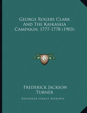 the legacy of george rogers clark essay