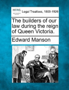 The Builders of Our Law During the Reign of Queen Victoria.