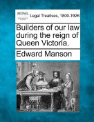 Builders of Our Law During the Reign of Queen Victoria.