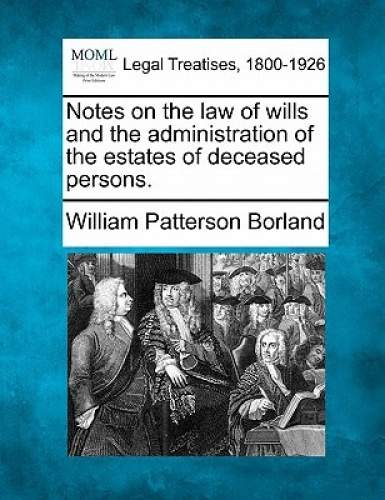 Notes on the Law of Wills and the Administration of the Estates of Deceased Pers