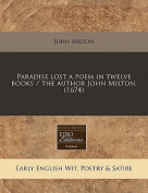 Paradise Lost a Poem in Twelve Books / The Author John Milton.