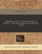 Paradise Lost a Poem in Twelve Books / The Author John Milton.
