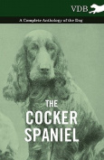 The Cocker Spaniel - A Complete Anthology of the Dog -