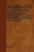Culinary Jottings. A Treatise In Thirty Chapters On Reformed Cookery For Anglo-Indian Erites, Based Upon Modern English, And Continental Principles, With Thirty Menus For Little Dinners Worked Out In Detail And An Essay On Our Kitchens In India.