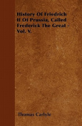 History of Friedrich II of Prussia, Called Frederick the Great - Vol. V.