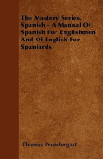 The Mastery Series. Spanish - A Manual of Spanish for Englishmen and of English for Spaniards