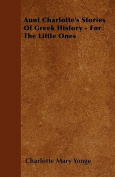 Aunt Charlotte's Stories of Greek History - For the Little Ones