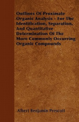 Outlines of Proximate Organic Analysis - For the Identification, Separation, and Quantitative Determination of the More Commonly Occurring Organic Com