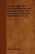 Forness Folk, The'r Sayins An' Dewins, Or, Sketches of Life and Character in Lonsdale North of the Sands