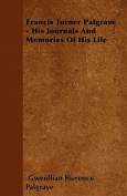 Francis Turner Palgrave - His Journals and Memories of His Life