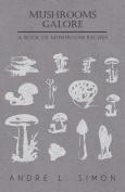 Mushrooms Galore - A Book of Mushroom Recipes