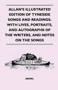Allan's Illustrated Edition of Tyneside Songs and Readings. with Lives, Portraits, and Autographs of the Writers, and Notes on the Songs