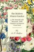The Modern Flower Garden 3. the Annuals and Biennials - With Chapters on Flowers from Seed