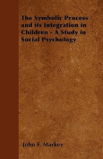 The Symbolic Process and Its Integration in Children - A Study in Social Psychology