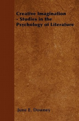 Creative Imagination - Studies in the Psychology of Literature