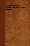 Abigail Adams - Influential Women in History