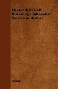 Elizabeth Barrett Browning - Influential Women in History