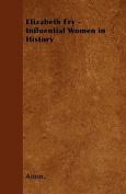 Elizabeth Fry - Influential Women in History