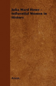 Julia Ward Howe - Influential Women in History