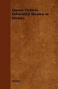 Queen Victoria - Influential Women in History