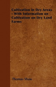Cultivation in Dry Areas - With Information on Cultivation on Dry Land Farms
