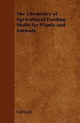 The Chemistry of Agricultural Feeding Stuffs for Plants and Animals