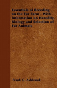 Essentials of Breeding on the Fur Farm - With Information on Heredity, Biology and Selection of Fur Animals