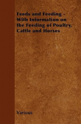 Feeds and Feeding - With Information on the Feeding of Poultry, Cattle and Horses