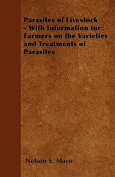 Parasites of Livestock - With Information for Farmers on the Varieties and Treatments of Parasites