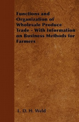 Functions and Organization of Wholesale Produce Trade - With Information on Business Methods for Farmers