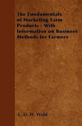 The Fundamentals of Marketing Farm Products - With Information on Business Methods for Farmers