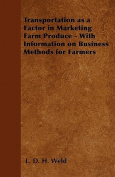 Transportation as a Factor in Marketing Farm Produce - With Information on Business Methods for Farmers